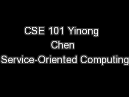 CSE 101 Yinong  Chen Service-Oriented Computing