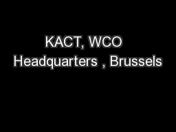 KACT, WCO  Headquarters , Brussels