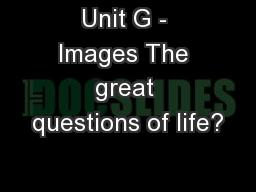 Unit G - Images The great questions of life?