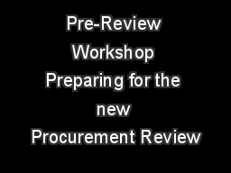 Pre-Review Workshop Preparing for the new Procurement Review