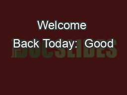 Welcome Back Today:  Good