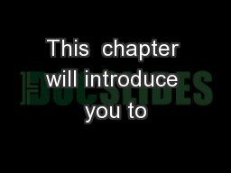 This  chapter will introduce you to