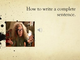 How to write a complete sentence.