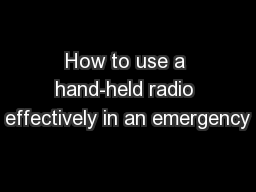 How to use a hand-held radio effectively in an emergency