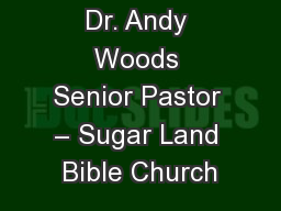 Dr. Andy Woods Senior Pastor – Sugar Land Bible Church