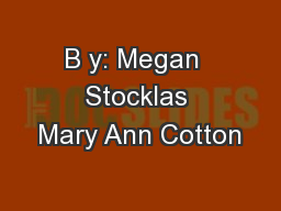 B y: Megan  Stocklas Mary Ann Cotton PowerPoint PPT Presentation