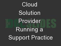Cloud Solution Provider Running a Support Practice PowerPoint PPT Presentation