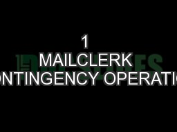 1 MAILCLERK CONTINGENCY OPERATION