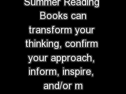 Summer Reading  Books can transform your thinking, confirm your approach, inform, inspire, and/or m