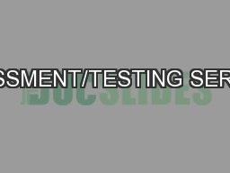ASSESSMENT/TESTING SERVICES