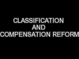 CLASSIFICATION AND COMPENSATION REFORM