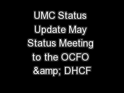 UMC Status Update May Status Meeting to the OCFO & DHCF PowerPoint PPT Presentation