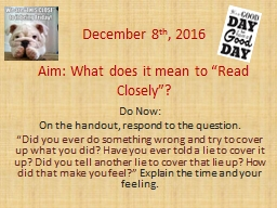 "December 8 th , 2016 Aim: What does it mean to ""Read Closely""?"