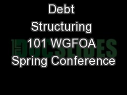 Debt Structuring 101 WGFOA Spring Conference PowerPoint PPT Presentation