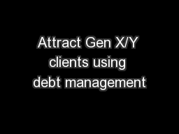 Attract Gen X/Y clients using debt management