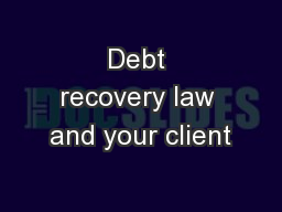 Debt recovery law and your client PowerPoint PPT Presentation