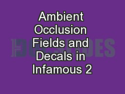 Ambient Occlusion Fields and Decals in Infamous 2 PowerPoint PPT Presentation