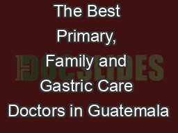 The Best Primary, Family and Gastric Care Doctors in Guatemala PowerPoint PPT Presentation