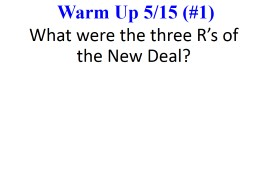 Warm Up  5/15 (#1) What were the three R's of the New Deal?
