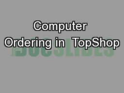 Computer Ordering in  TopShop PowerPoint Presentation, PPT - DocSlides