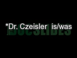 *Dr. Czeisler  is/was