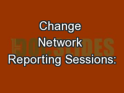 Change Network Reporting Sessions: