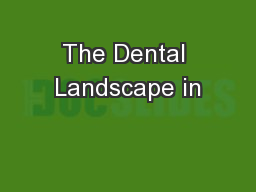 The Dental Landscape in PowerPoint PPT Presentation