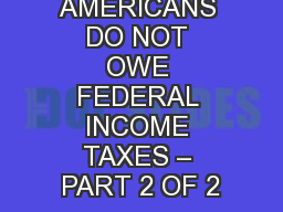 WHY MOST AMERICANS DO NOT OWE FEDERAL INCOME TAXES � PART 2 OF 2