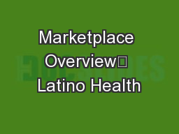 Marketplace Overview Latino Health
