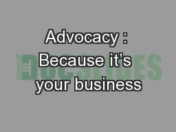 Advocacy : Because it's your business