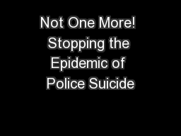 Not One More! Stopping the Epidemic of Police Suicide