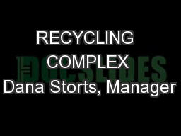 RECYCLING  COMPLEX Dana Storts, Manager