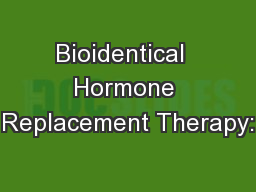 Bioidentical  Hormone Replacement Therapy: PowerPoint Presentation, PPT - DocSlides