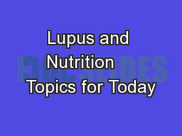 Lupus and Nutrition    Topics for Today