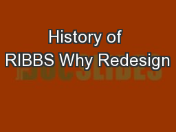 History of RIBBS Why Redesign