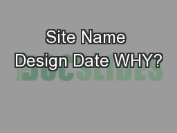 Site Name Design Date WHY?