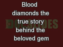 Blood  diamonds the true story behind the beloved gem