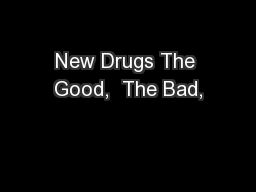 New Drugs The Good,  The Bad,