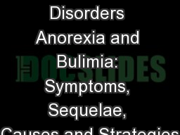 Eating Disorders Anorexia and Bulimia: Symptoms, Sequelae, Causes and Strategies