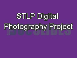 STLP Digital Photography Project PowerPoint PPT Presentation