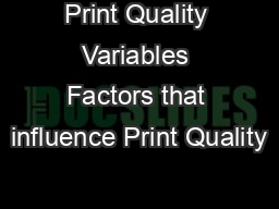 Print Quality Variables Factors that influence Print Quality