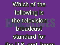 Chapter 6 Review Which of the following is the television broadcast standard for the U.S. and Japan