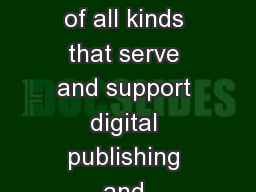 Digital  technologies of all kinds that serve and support digital publishing and broadcasting, and