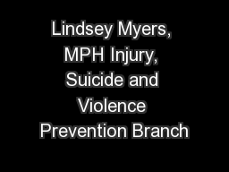 Lindsey Myers, MPH Injury, Suicide and Violence Prevention Branch