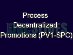 Process Decentralized Promotions (PV1-SPC) PowerPoint PPT Presentation
