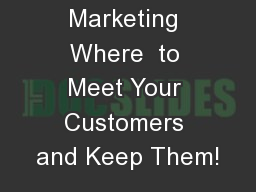 Direct Marketing Where  to Meet Your Customers and Keep Them!