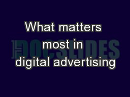 What matters most in digital advertising