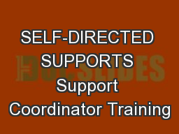 SELF-DIRECTED SUPPORTS Support Coordinator Training