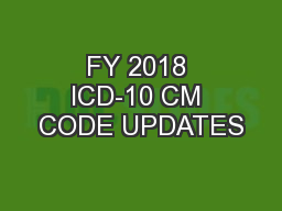 FY 2018 ICD-10 CM CODE UPDATES PowerPoint PPT Presentation