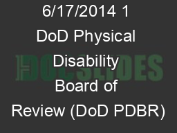 6/17/2014 1 DoD Physical Disability Board of Review (DoD PDBR)